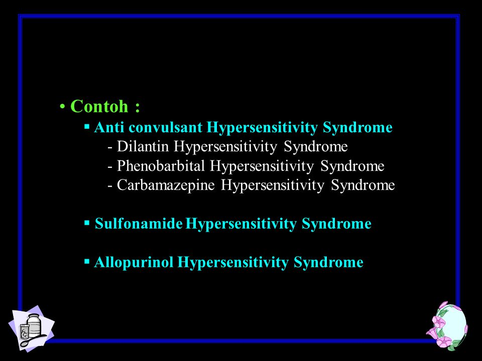 Contoh : Anti convulsant Hypersensitivity Syndrome