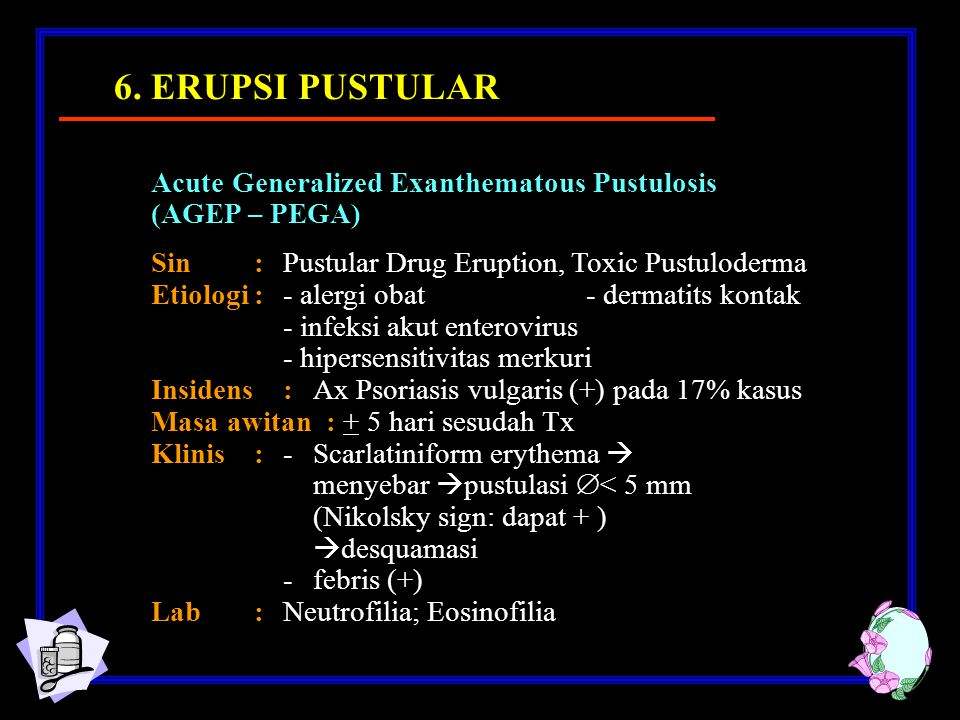 6. ERUPSI PUSTULAR Acute Generalized Exanthematous Pustulosis