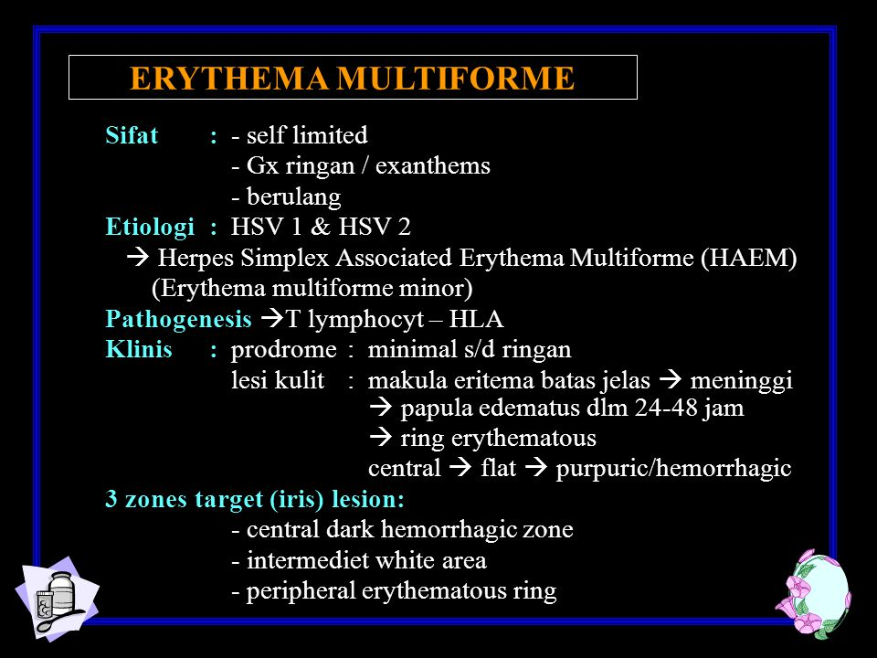 ERYTHEMA MULTIFORME Sifat : - self limited - Gx ringan / exanthems