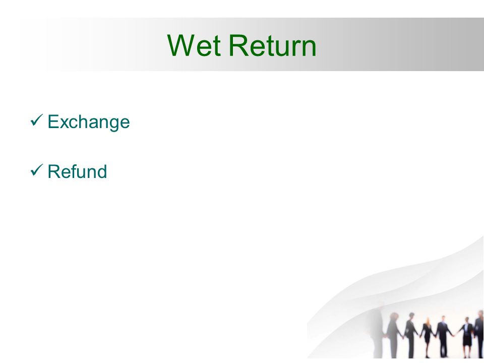 Wet Return Exchange Refund