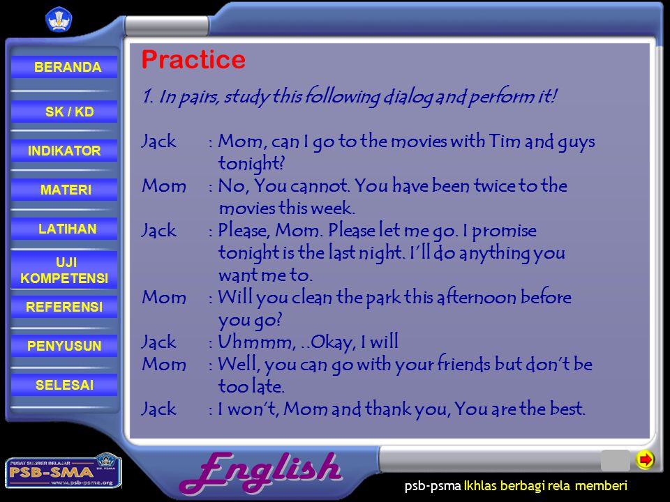 Practice 1. In pairs, study this following dialog and perform it!