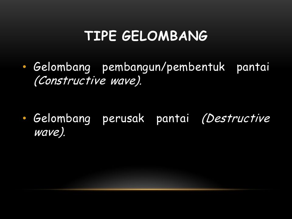 TIPE GELOMBANG Gelombang pembangun/pembentuk pantai (Constructive wave).