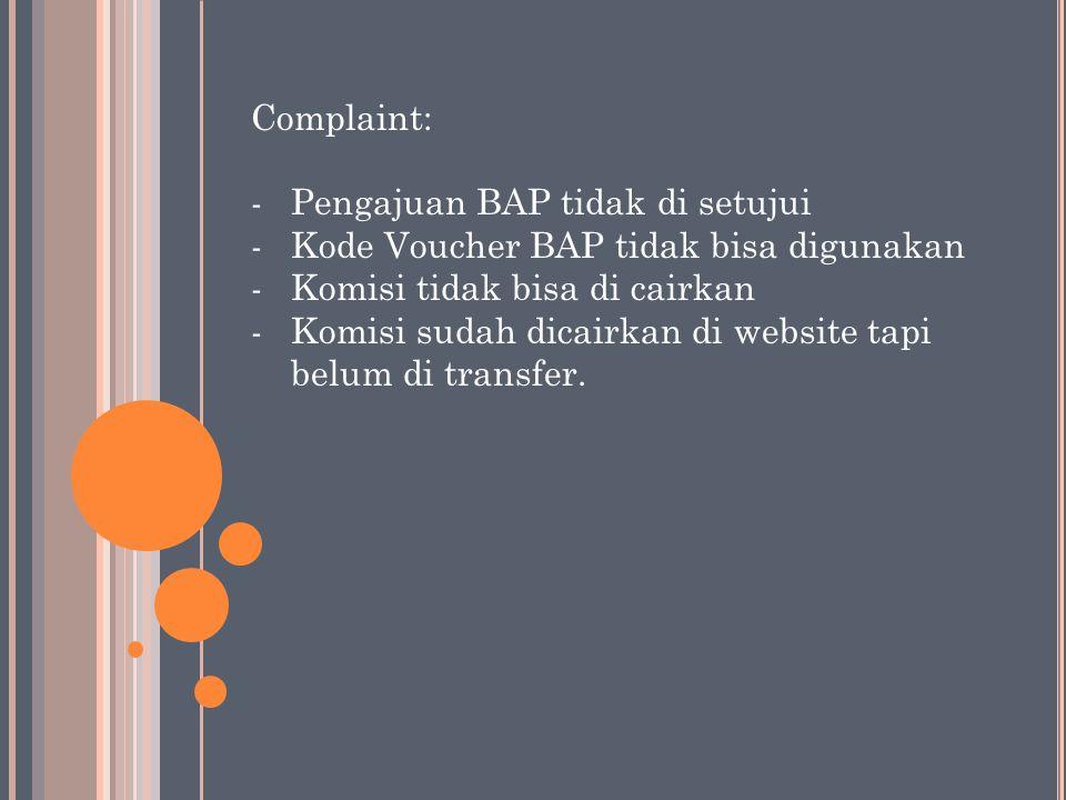 Complaint: Pengajuan BAP tidak di setujui. Kode Voucher BAP tidak bisa digunakan. Komisi tidak bisa di cairkan.