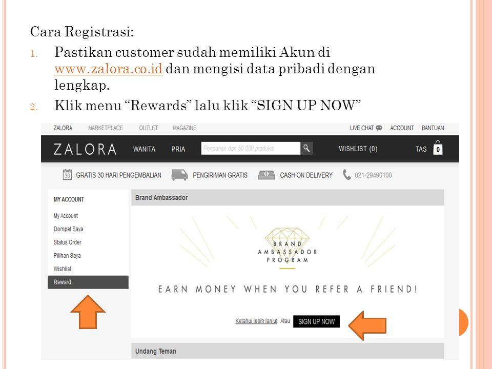Cara Registrasi: Pastikan customer sudah memiliki Akun di www.zalora.co.id dan mengisi data pribadi dengan lengkap.