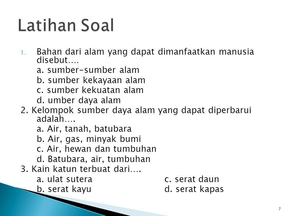 Latihan Soal Bahan dari alam yang dapat dimanfaatkan manusia disebut….