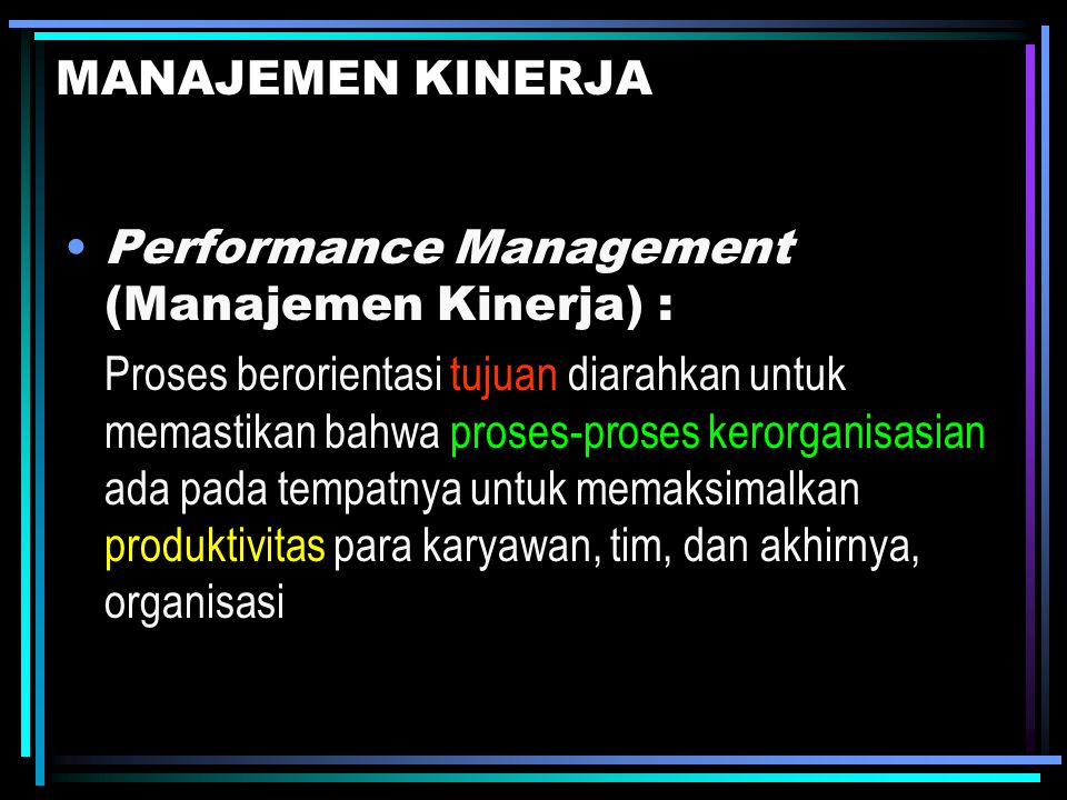MANAJEMEN KINERJA Performance Management (Manajemen Kinerja) :
