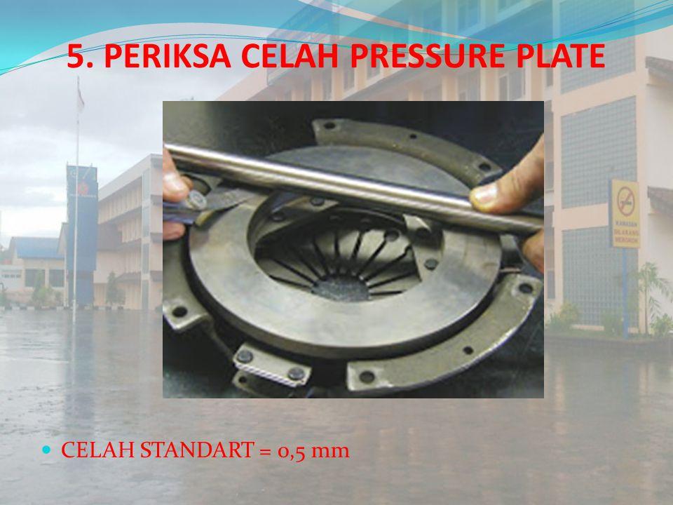 5. PERIKSA CELAH PRESSURE PLATE