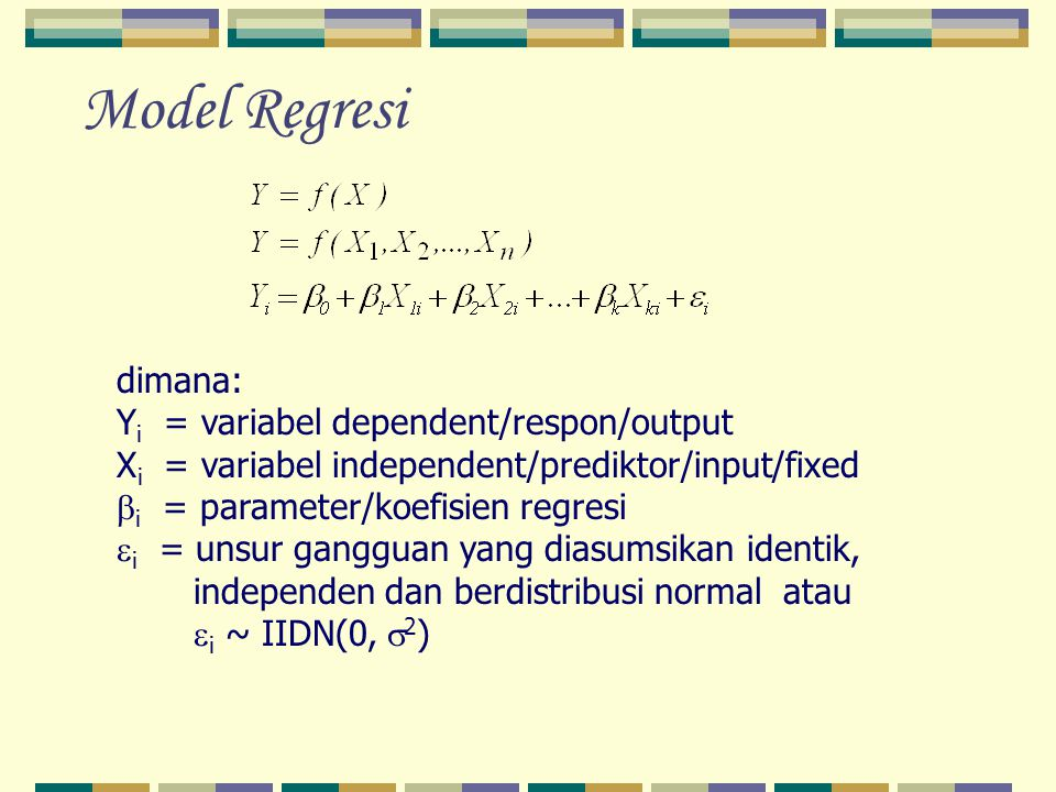 Model Regresi dimana: Yi = variabel dependent/respon/output