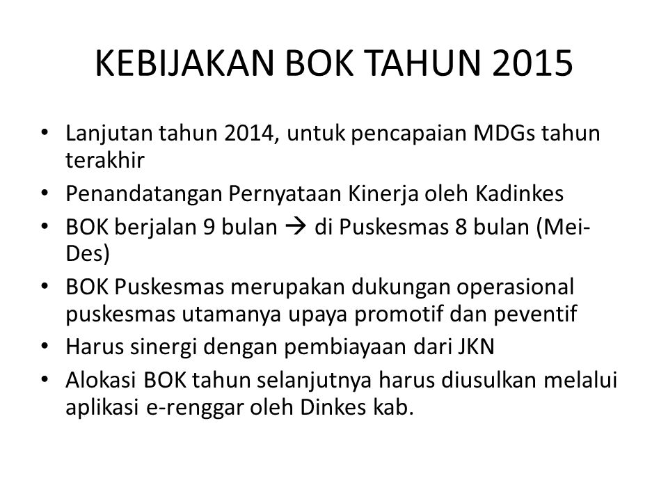 KEBIJAKAN BOK TAHUN 2015 Lanjutan tahun 2014, untuk pencapaian MDGs tahun terakhir. Penandatangan Pernyataan Kinerja oleh Kadinkes.