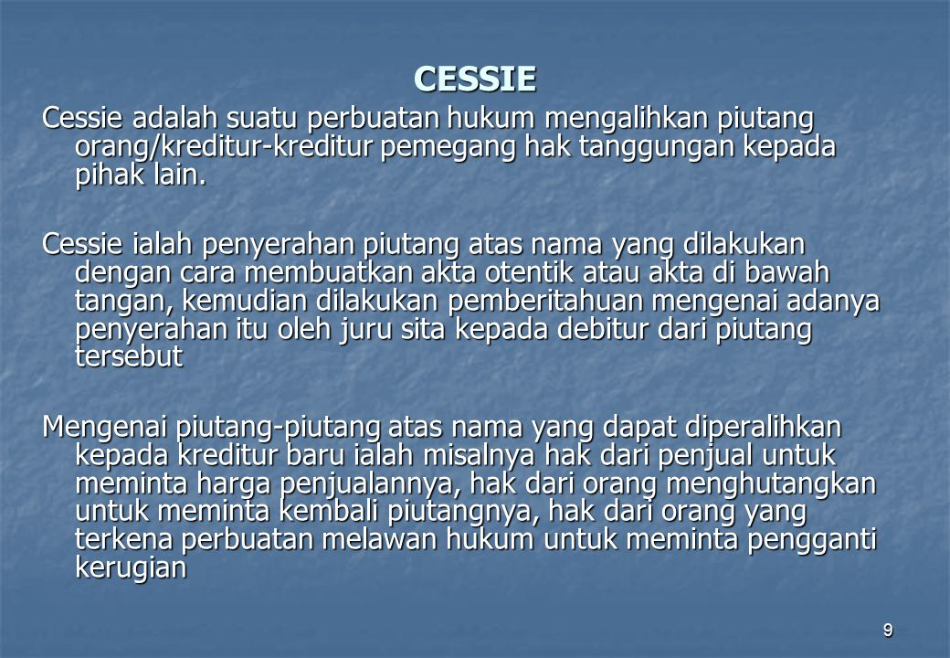 CESSIE Cessie adalah suatu perbuatan hukum mengalihkan piutang orang/kreditur-kreditur pemegang hak tanggungan kepada pihak lain.