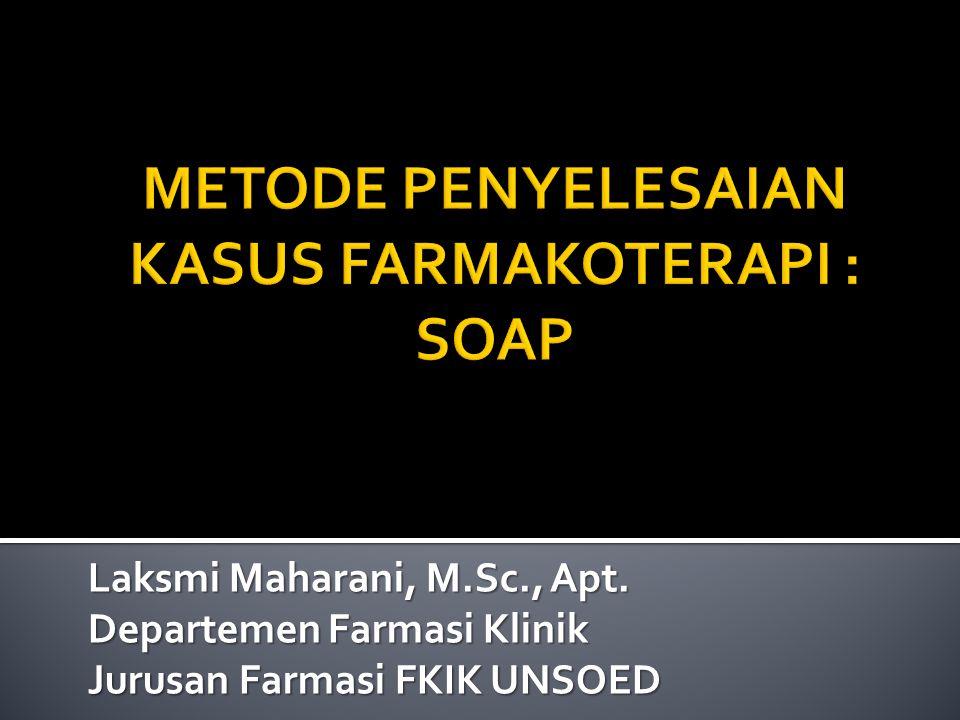 METODE PENYELESAIAN KASUS FARMAKOTERAPI : SOAP