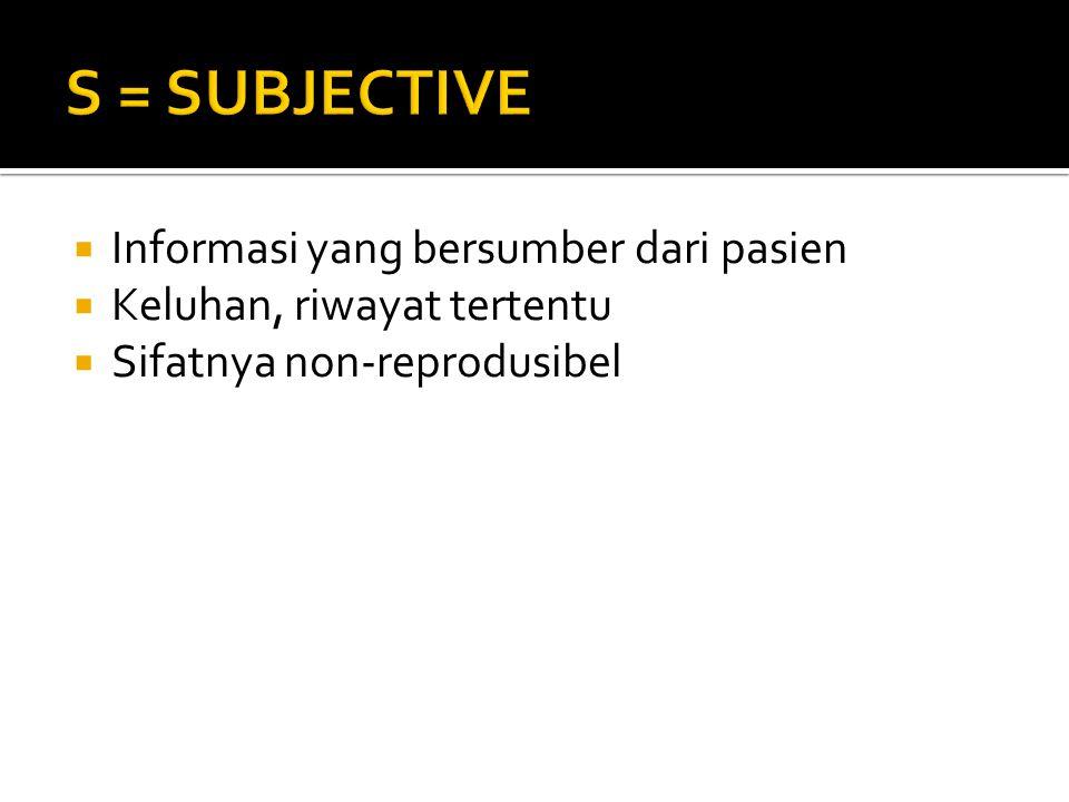 S = SUBJECTIVE Informasi yang bersumber dari pasien