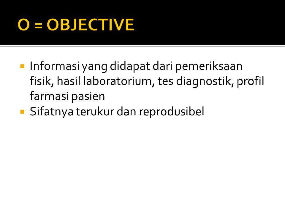 O = OBJECTIVE Informasi yang didapat dari pemeriksaan fisik, hasil laboratorium, tes diagnostik, profil farmasi pasien.