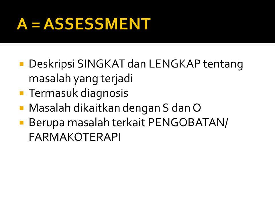 A = ASSESSMENT Deskripsi SINGKAT dan LENGKAP tentang masalah yang terjadi. Termasuk diagnosis. Masalah dikaitkan dengan S dan O.