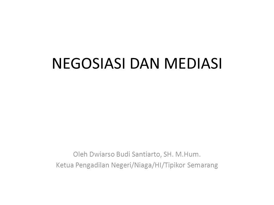 NEGOSIASI DAN MEDIASI Oleh Dwiarso Budi Santiarto, SH. M.Hum.