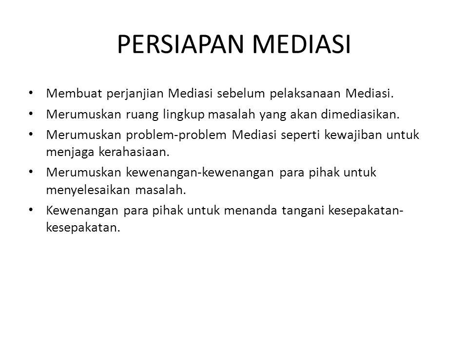 PERSIAPAN MEDIASI Membuat perjanjian Mediasi sebelum pelaksanaan Mediasi. Merumuskan ruang lingkup masalah yang akan dimediasikan.