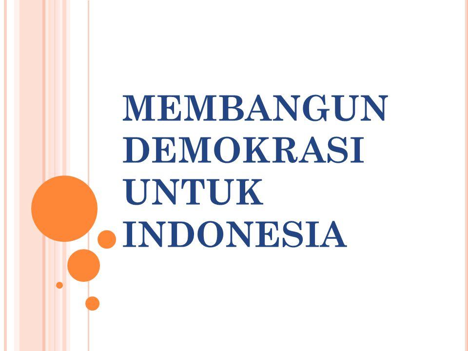MEMBANGUN DEMOKRASI UNTUK INDONESIA