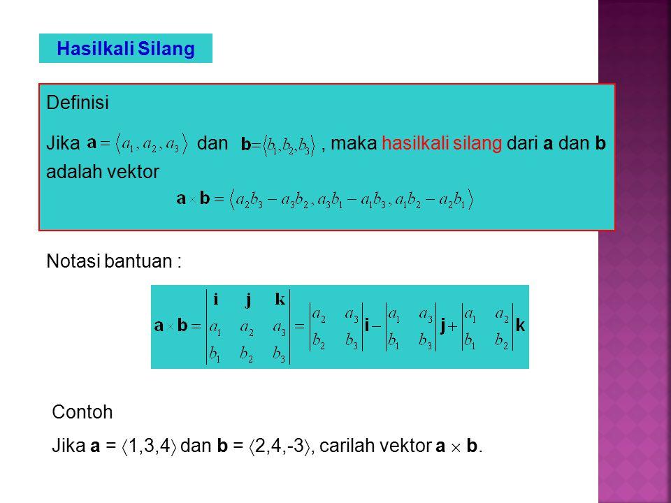 Hasilkali Silang Definisi. Jika dan , maka hasilkali silang dari a dan b adalah vektor.