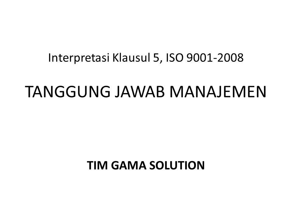 Interpretasi Klausul 5, ISO 9001-2008 TANGGUNG JAWAB MANAJEMEN