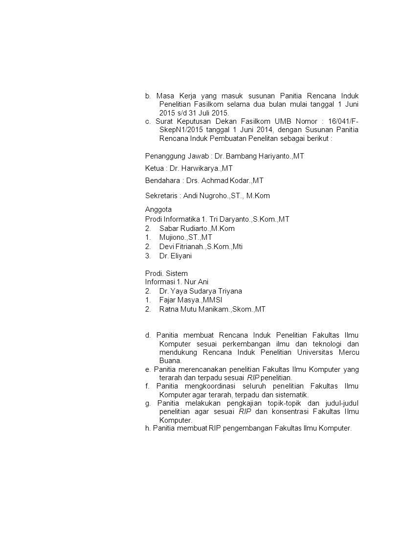 b. Masa Kerja yang masuk susunan Panitia Rencana Induk Penelitian Fasilkom selama dua bulan mulai tanggal 1 Juni 2015 s/d 31 Juli 2015.