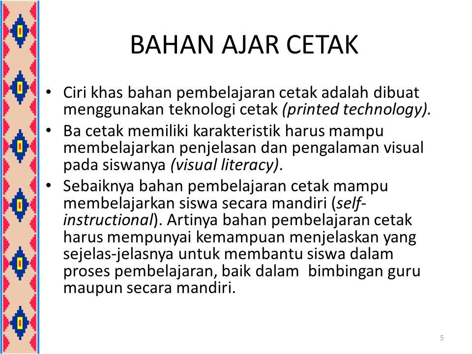 BAHAN AJAR CETAK Ciri khas bahan pembelajaran cetak adalah dibuat menggunakan teknologi cetak (printed technology).