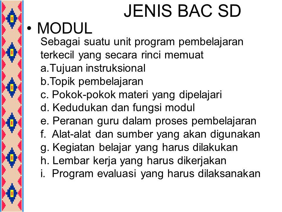 JENIS BAC SD MODUL. Sebagai suatu unit program pembelajaran terkecil yang secara rinci memuat. Tujuan instruksional.