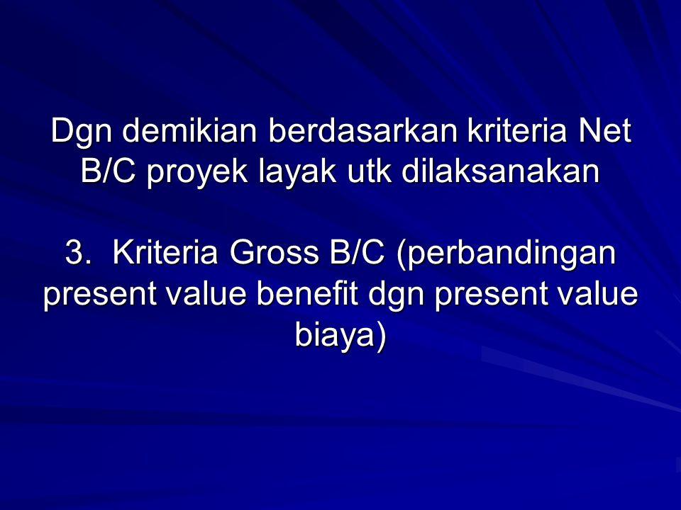 Dgn demikian berdasarkan kriteria Net B/C proyek layak utk dilaksanakan 3.