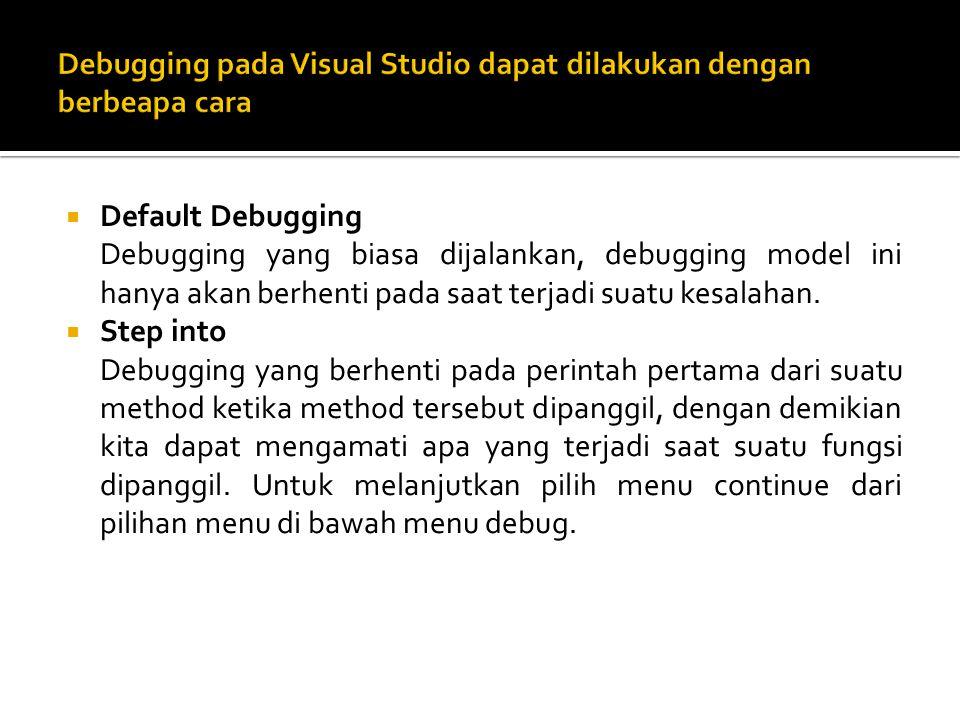 Debugging pada Visual Studio dapat dilakukan dengan berbeapa cara