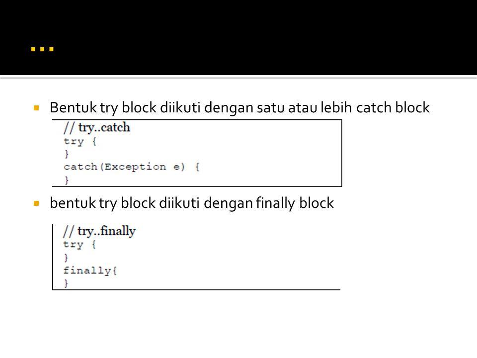... Bentuk try block diikuti dengan satu atau lebih catch block
