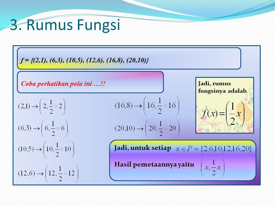 3. Rumus Fungsi f = {(2,1), (6,3), (10,5), (12,6), (16,8), (20,10)}