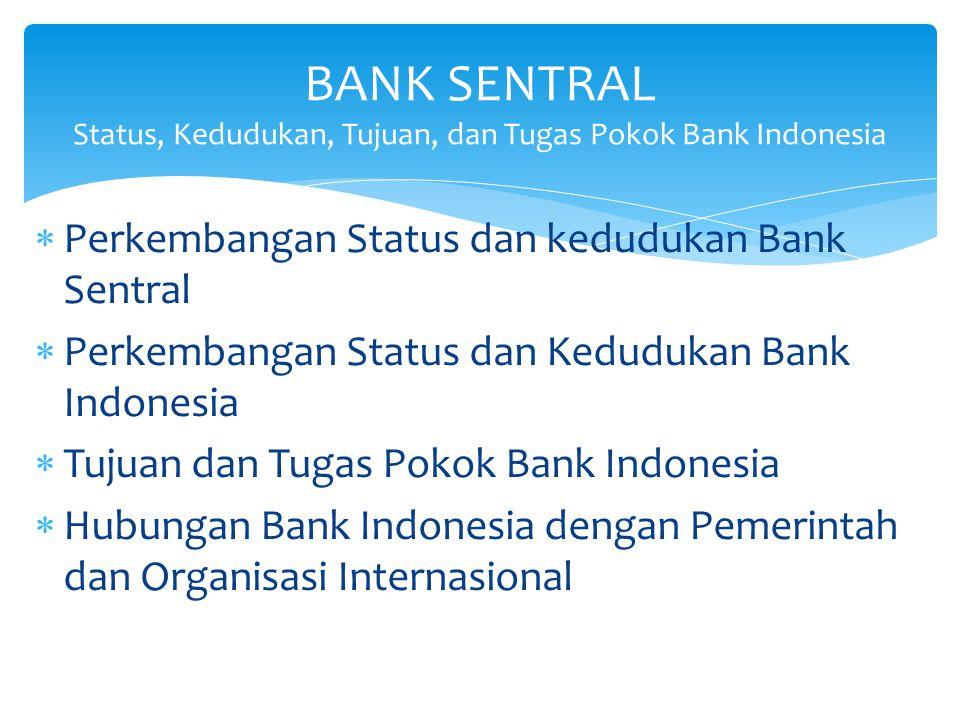 BANK SENTRAL Status, Kedudukan, Tujuan, dan Tugas Pokok Bank Indonesia
