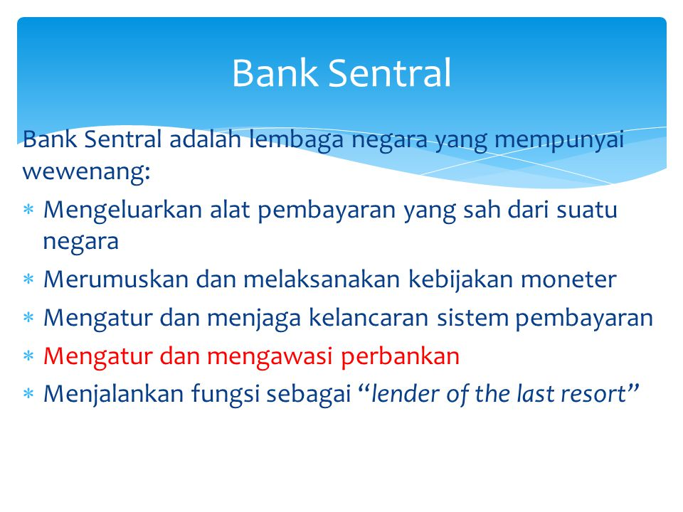 Bank Sentral Bank Sentral adalah lembaga negara yang mempunyai wewenang: Mengeluarkan alat pembayaran yang sah dari suatu negara.