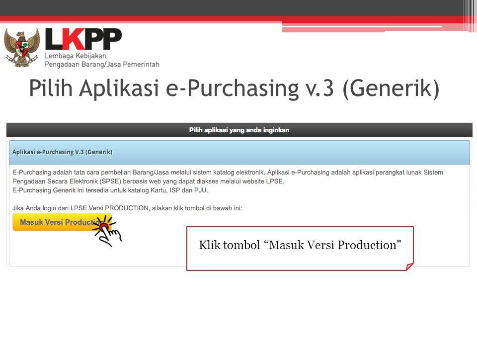 Pilih Aplikasi e-Purchasing v.3 (Generik)