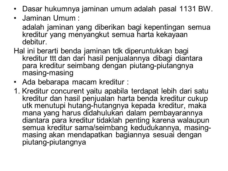 Dasar hukumnya jaminan umum adalah pasal 1131 BW.