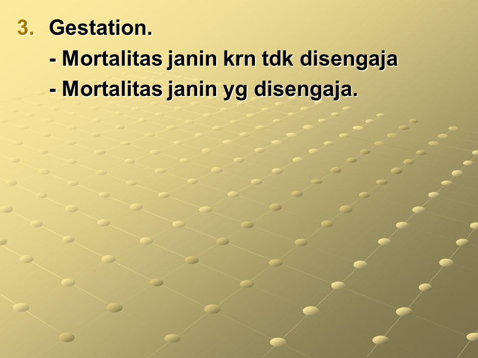 Gestation. - Mortalitas janin krn tdk disengaja - Mortalitas janin yg disengaja.