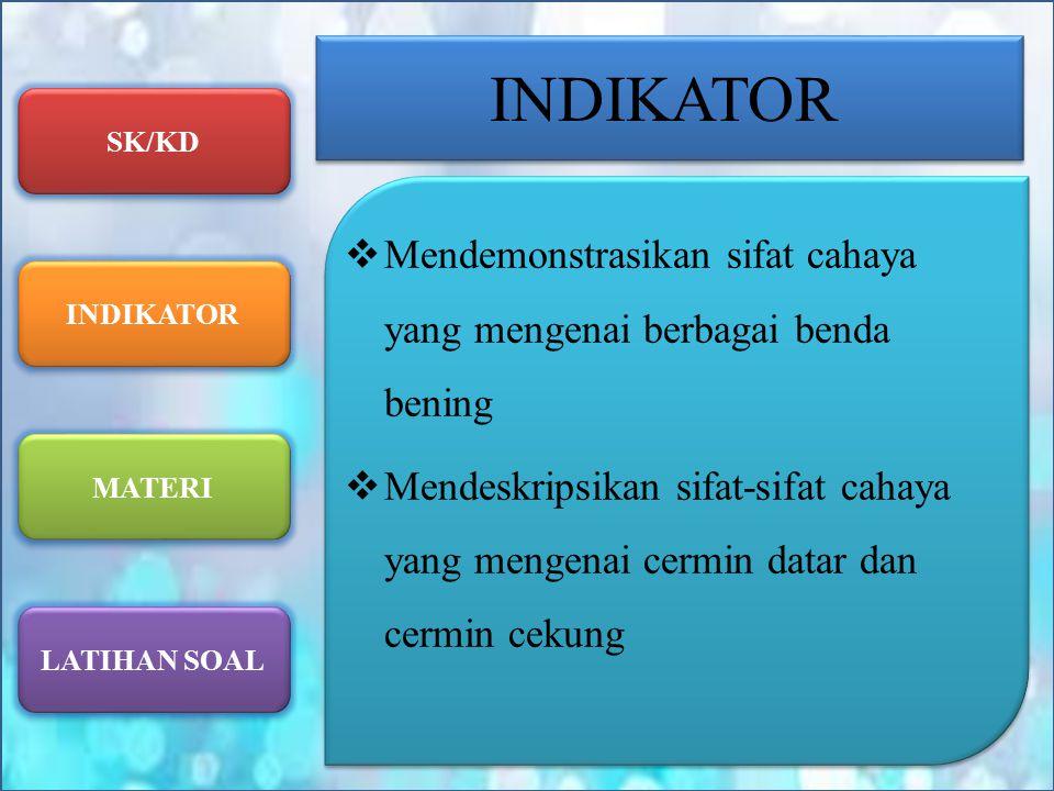 INDIKATOR Mendemonstrasikan sifat cahaya yang mengenai berbagai benda bening.
