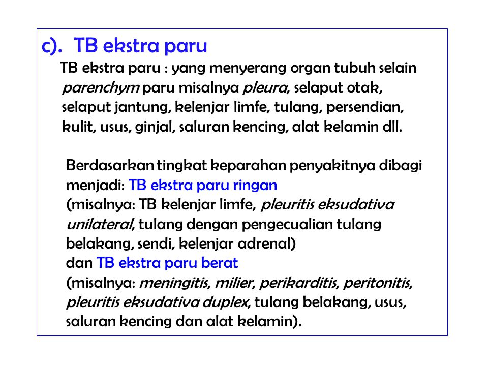 c). TB ekstra paru parenchym paru misalnya pleura, selaput otak,