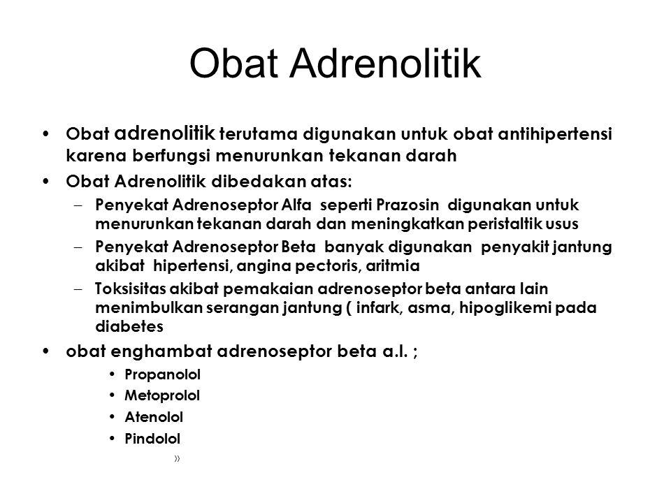 Obat Adrenolitik Obat adrenolitik terutama digunakan untuk obat antihipertensi karena berfungsi menurunkan tekanan darah.