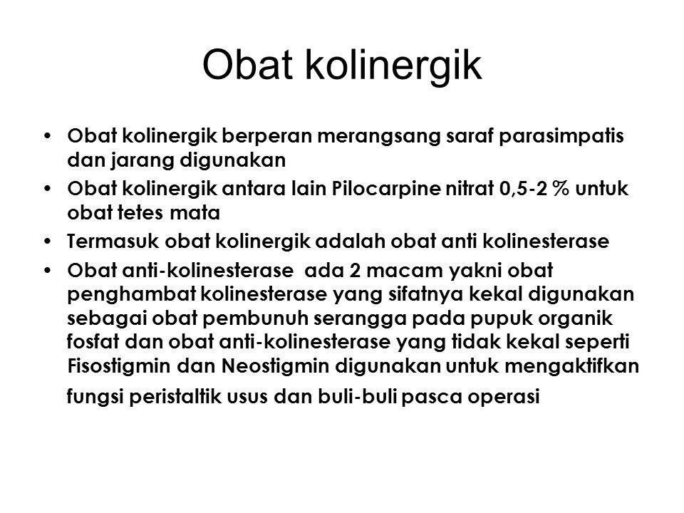 Obat kolinergik Obat kolinergik berperan merangsang saraf parasimpatis dan jarang digunakan.