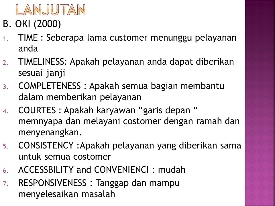 LANJUTAN B. OKI (2000) TIME : Seberapa lama customer menunggu pelayanan anda. TIMELINESS: Apakah pelayanan anda dapat diberikan sesuai janji.