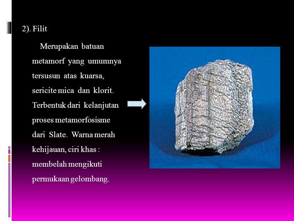 2). Filit Merupakan batuan metamorf yang umumnya tersusun atas kuarsa, sericite mica dan klorit.