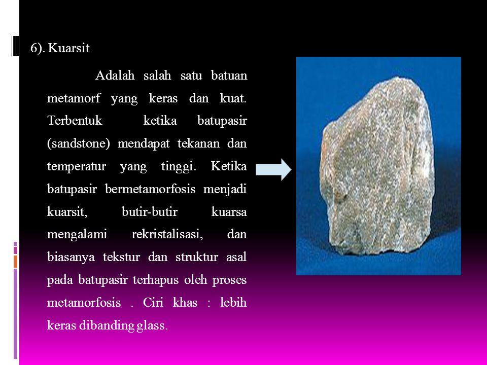 6). Kuarsit Adalah salah satu batuan metamorf yang keras dan kuat