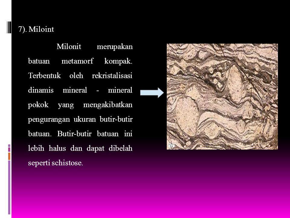 7). Miloint Milonit merupakan batuan metamorf kompak