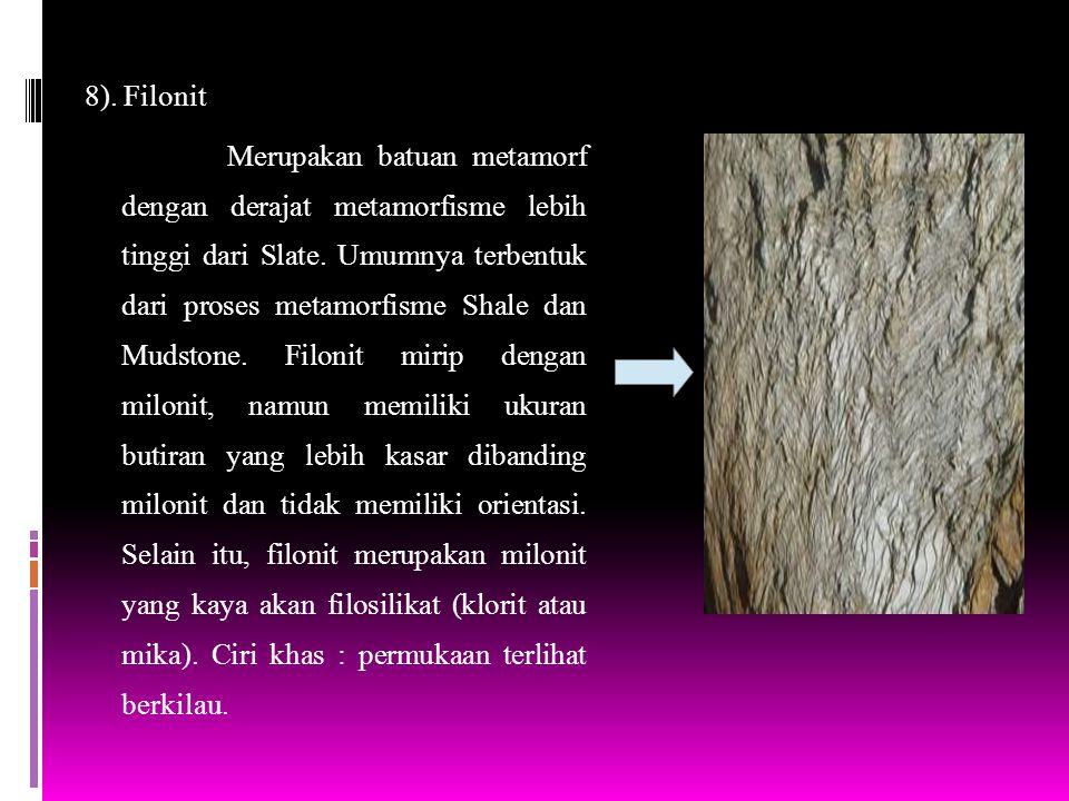 8). Filonit Merupakan batuan metamorf dengan derajat metamorfisme lebih tinggi dari Slate.