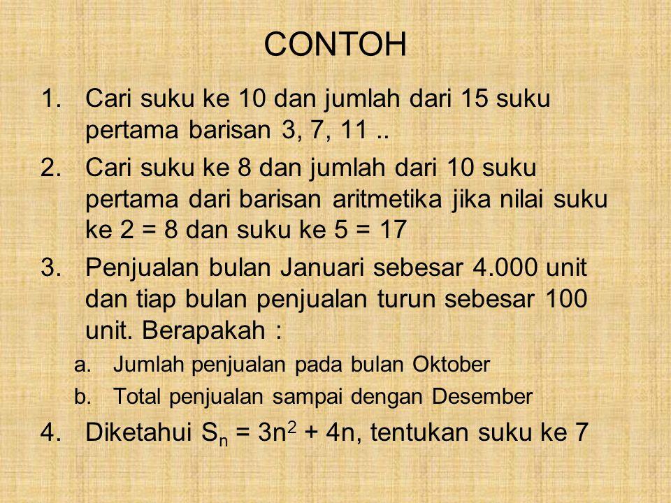CONTOH Cari suku ke 10 dan jumlah dari 15 suku pertama barisan 3, 7, 11 ..