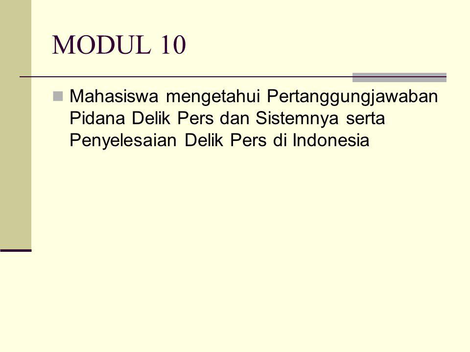 MODUL 10 Mahasiswa mengetahui Pertanggungjawaban Pidana Delik Pers dan Sistemnya serta Penyelesaian Delik Pers di Indonesia.