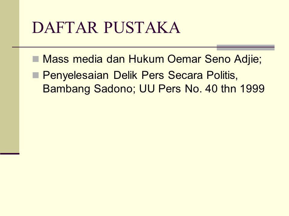 DAFTAR PUSTAKA Mass media dan Hukum Oemar Seno Adjie;