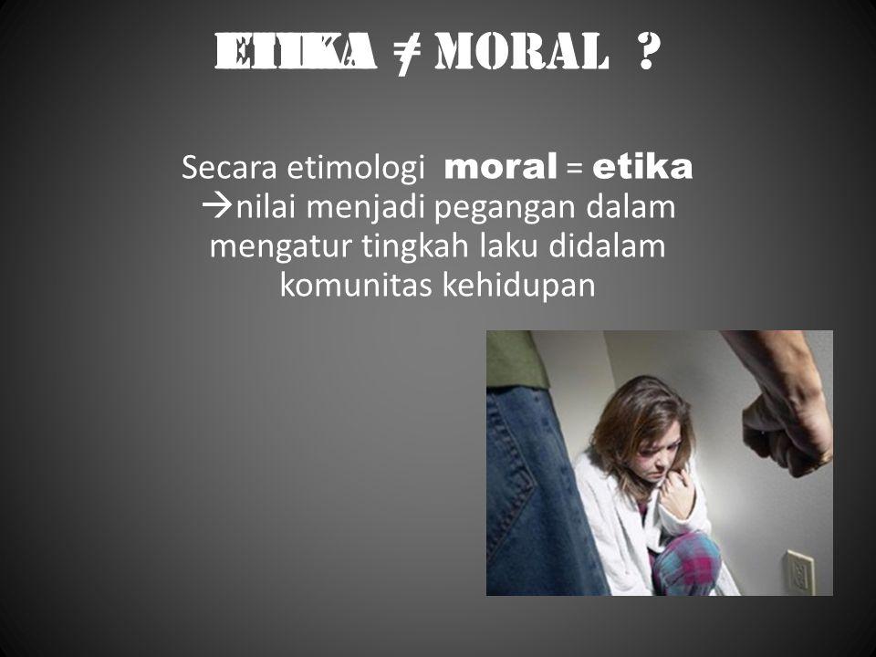 etika ≠ Moral etika / Moral