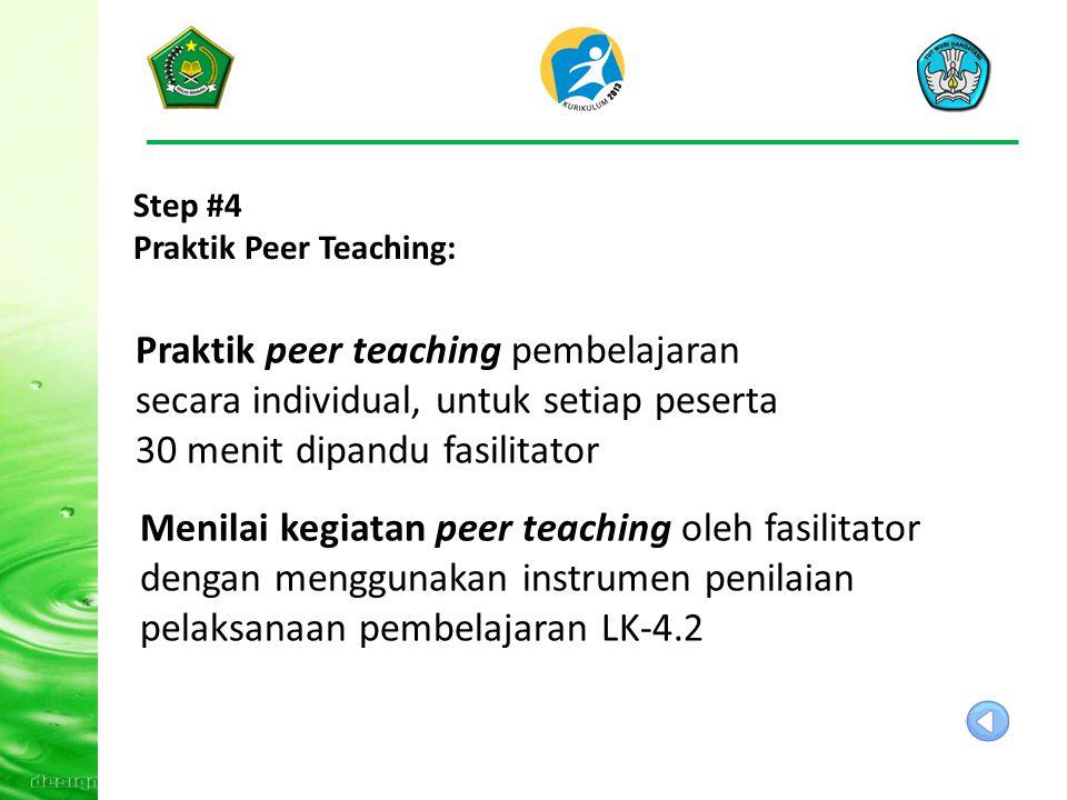 Step #4 Praktik Peer Teaching: Praktik peer teaching pembelajaran secara individual, untuk setiap peserta 30 menit dipandu fasilitator.