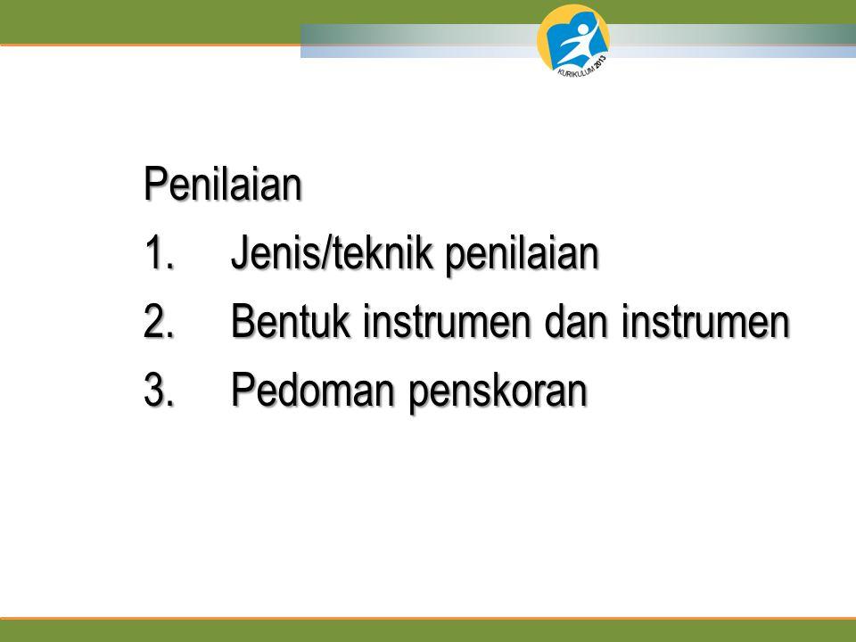 1. Jenis/teknik penilaian 2. Bentuk instrumen dan instrumen